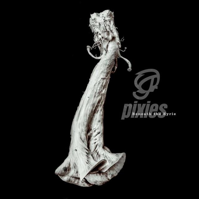 Album Review: Pixies – Beneath The Eyrie